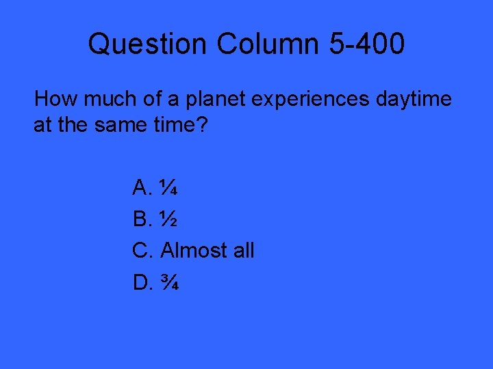 Question Column 5 -400 How much of a planet experiences daytime at the same
