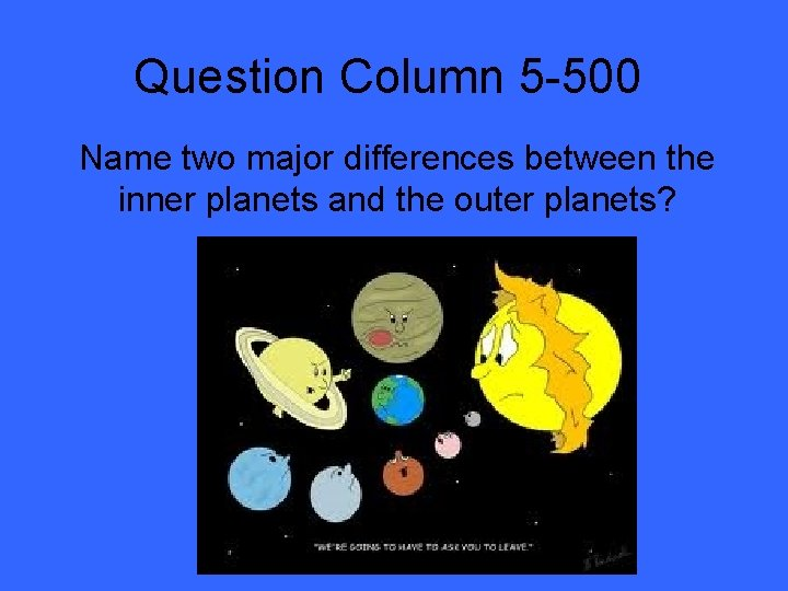 Question Column 5 -500 Name two major differences between the inner planets and the