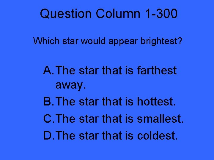 Question Column 1 -300 Which star would appear brightest? A. The star that is