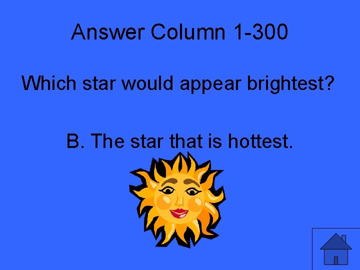 Answer Column 1 -300 Which star would appear brightest? B. The star that is