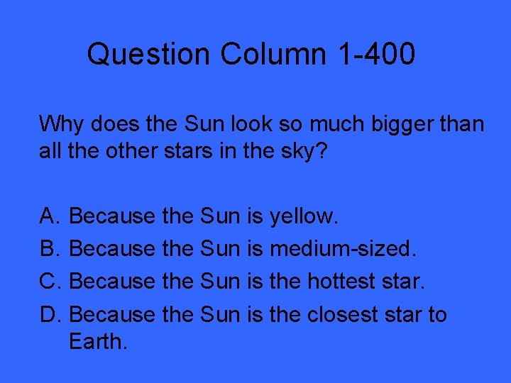 Question Column 1 -400 Why does the Sun look so much bigger than all
