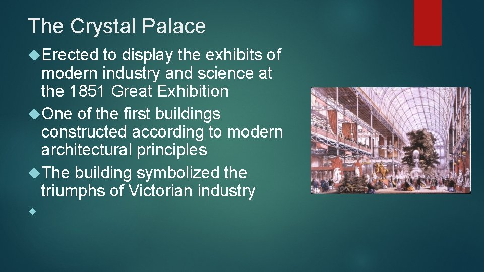 The Crystal Palace Erected to display the exhibits of modern industry and science at