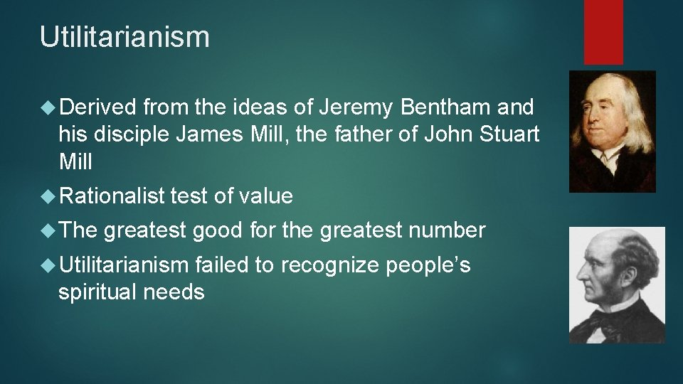 Utilitarianism Derived from the ideas of Jeremy Bentham and his disciple James Mill, the