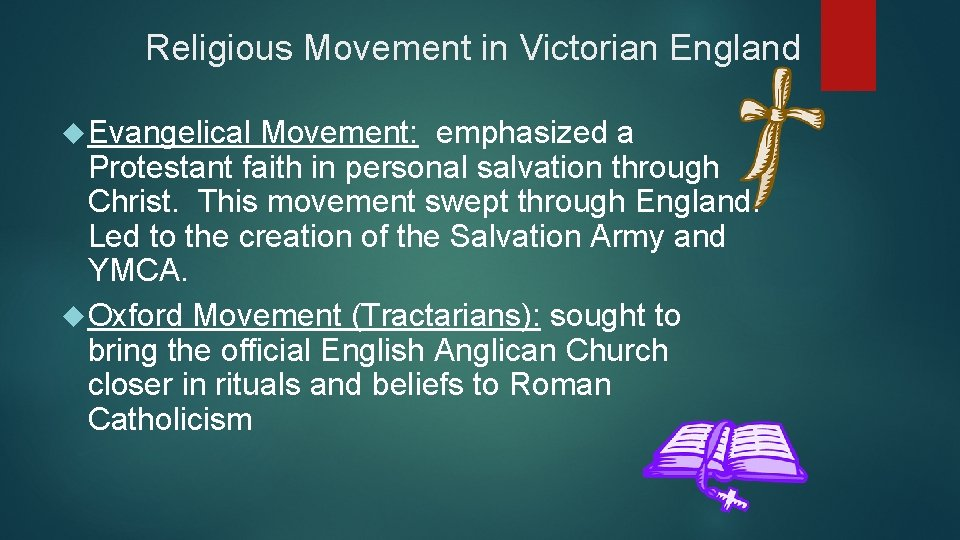 Religious Movement in Victorian England Evangelical Movement: emphasized a Protestant faith in personal salvation