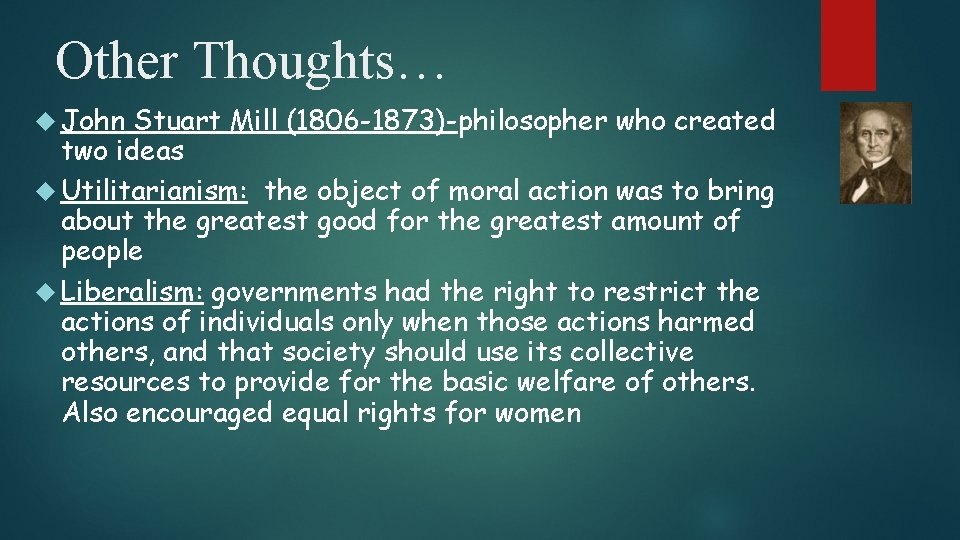 Other Thoughts… John Stuart Mill (1806 -1873)-philosopher who created two ideas Utilitarianism: the object