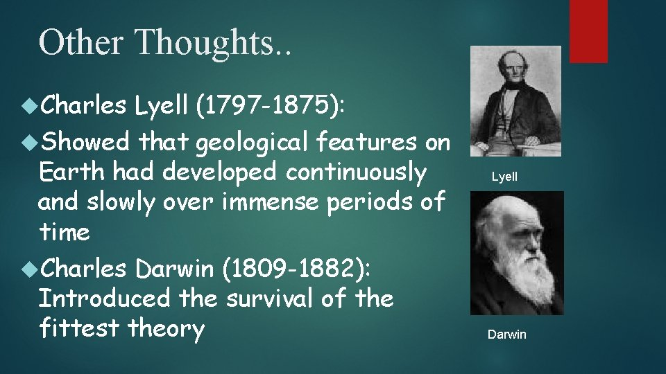Other Thoughts. . Charles Lyell (1797 -1875): Showed that geological features on Earth had