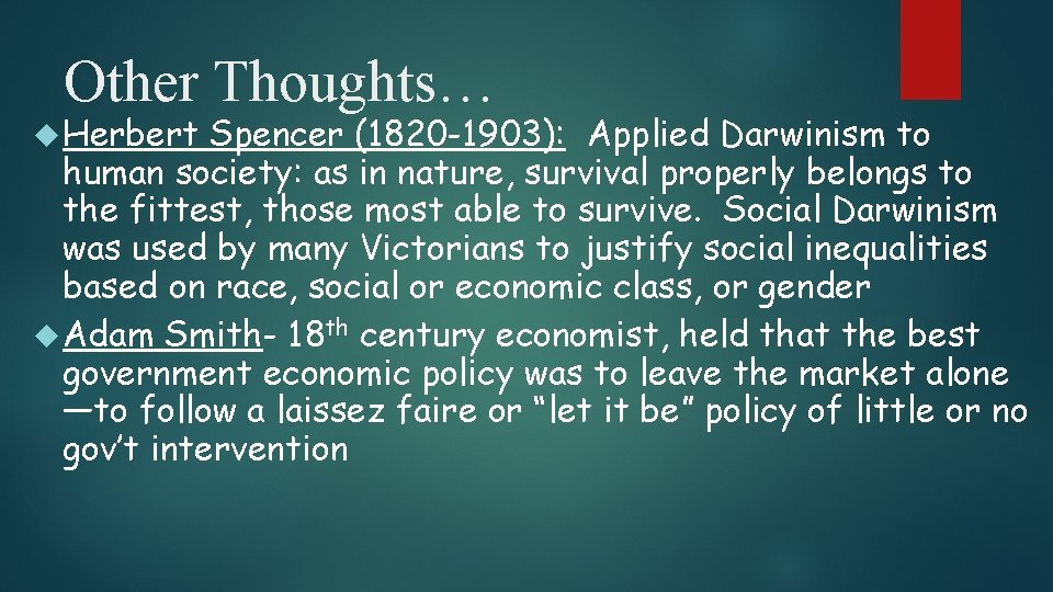 Other Thoughts… Herbert Spencer (1820 -1903): Applied Darwinism to human society: as in nature,