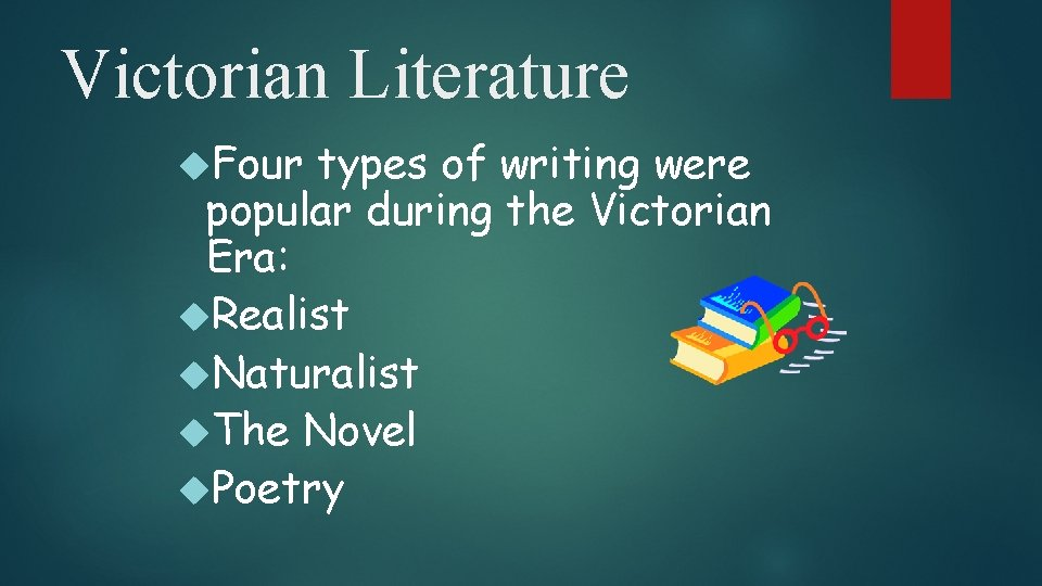 Victorian Literature Four types of writing were popular during the Victorian Era: Realist Naturalist