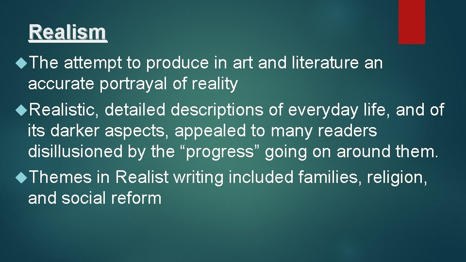 Realism The attempt to produce in art and literature an accurate portrayal of reality