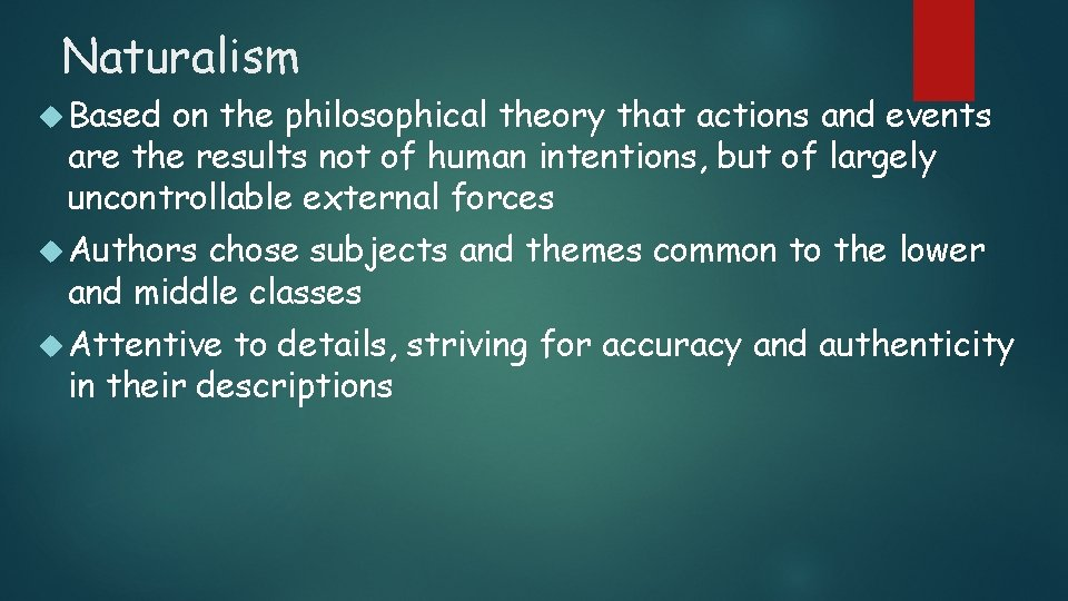 Naturalism Based on the philosophical theory that actions and events are the results not
