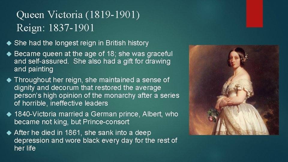 Queen Victoria (1819 -1901) Reign: 1837 -1901 She had the longest reign in British