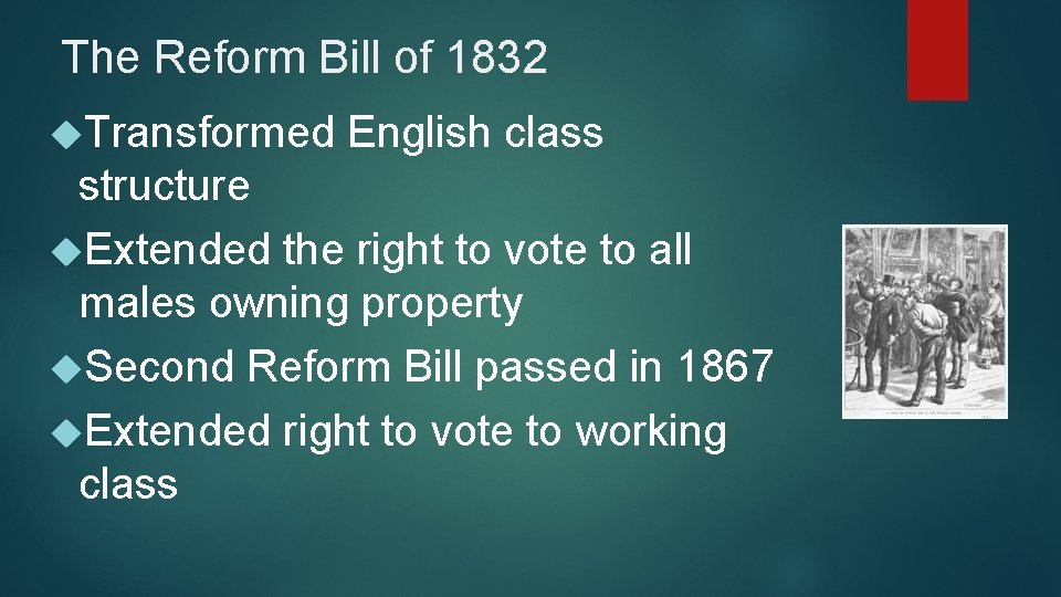 The Reform Bill of 1832 Transformed English class structure Extended the right to vote
