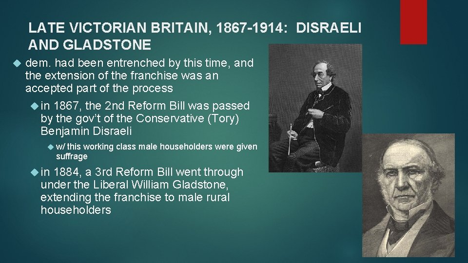 LATE VICTORIAN BRITAIN, 1867 -1914: DISRAELI AND GLADSTONE dem. had been entrenched by this
