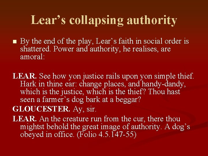 Lear's collapsing authority n By the end of the play, Lear's faith in social