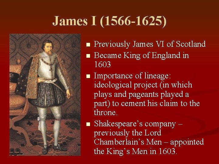 James I (1566 -1625) n n Previously James VI of Scotland Became King of