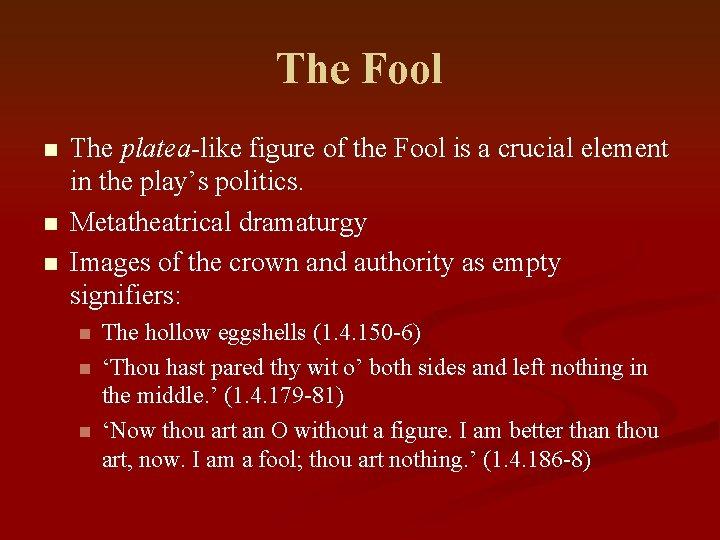 The Fool n n n The platea-like figure of the Fool is a crucial
