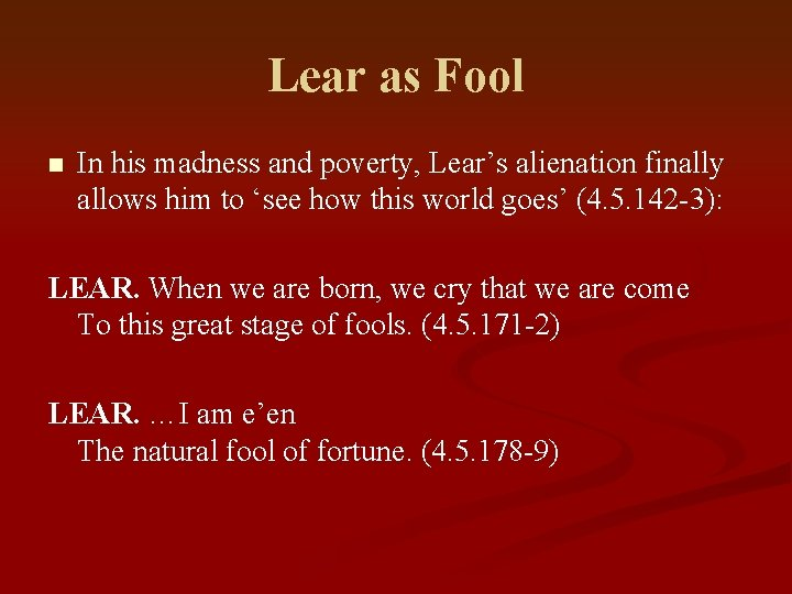 Lear as Fool n In his madness and poverty, Lear's alienation finally allows him