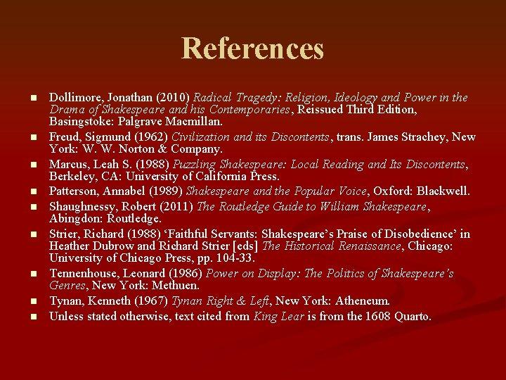 References n n n n n Dollimore, Jonathan (2010) Radical Tragedy: Religion, Ideology and