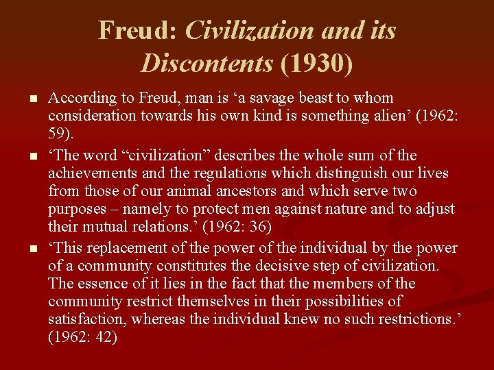 Freud: Civilization and its Discontents (1930) n n n According to Freud, man is