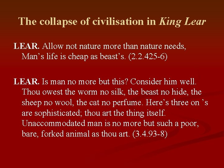 The collapse of civilisation in King Lear LEAR. Allow not nature more than nature