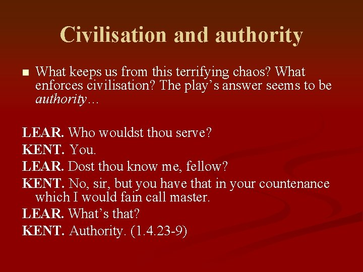 Civilisation and authority n What keeps us from this terrifying chaos? What enforces civilisation?