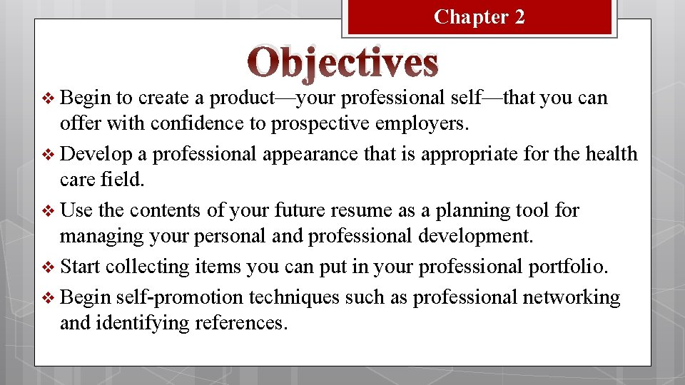 Chapter 2 Objectives v Begin to create a product—your professional self—that you can offer