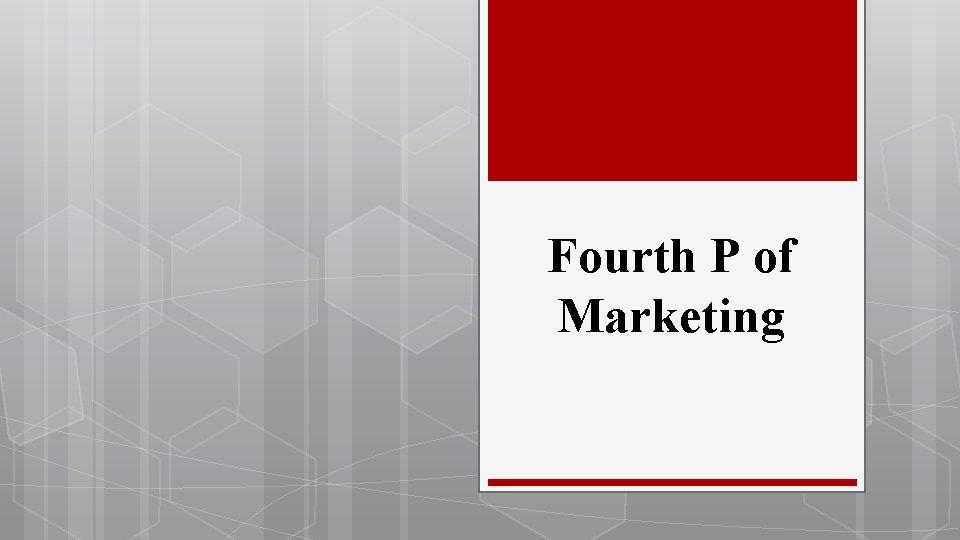 Fourth P of Marketing