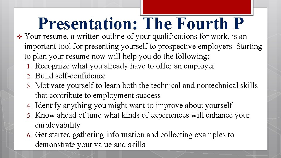 Presentation: The Fourth P v Your resume, a written outline of your qualifications for