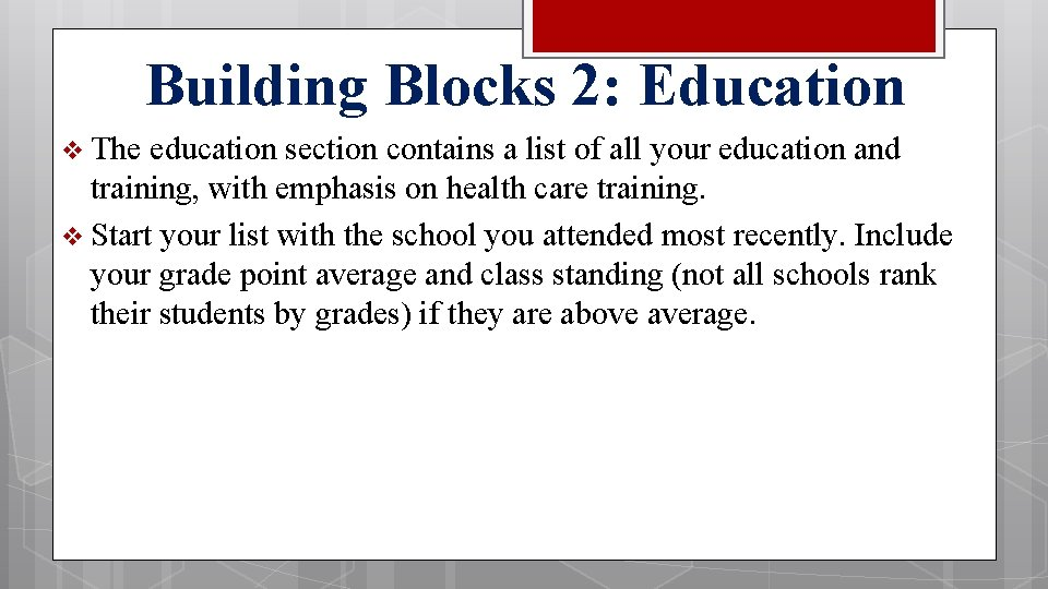 Building Blocks 2: Education v The education section contains a list of all your