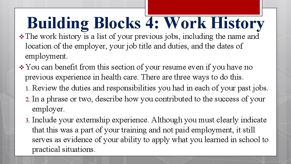 Building Blocks 4: Work History v The work history is a list of your