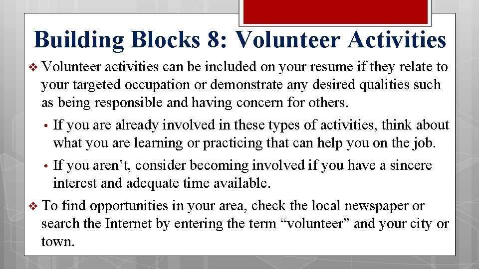 Building Blocks 8: Volunteer Activities v Volunteer activities can be included on your resume