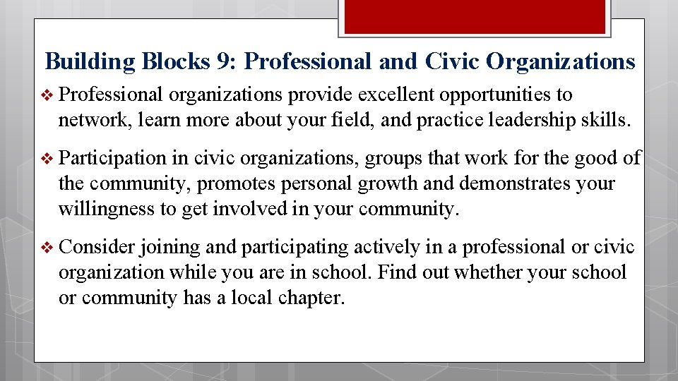 Building Blocks 9: Professional and Civic Organizations v Professional organizations provide excellent opportunities to