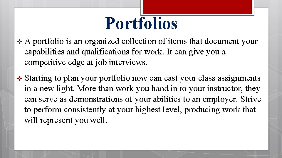Portfolios v A portfolio is an organized collection of items that document your capabilities