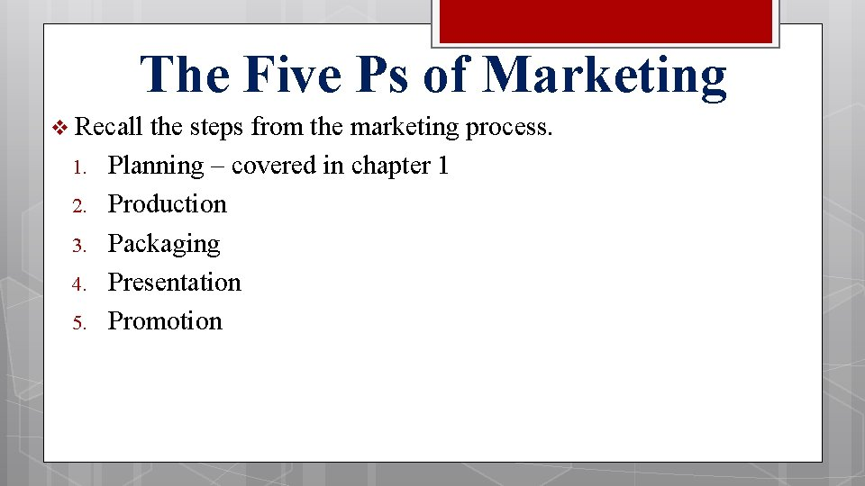 The Five Ps of Marketing v Recall the steps from the marketing process. 1.