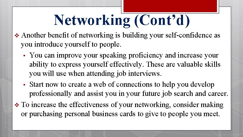 Networking (Cont'd) v Another benefit of networking is building your self-confidence as you introduce