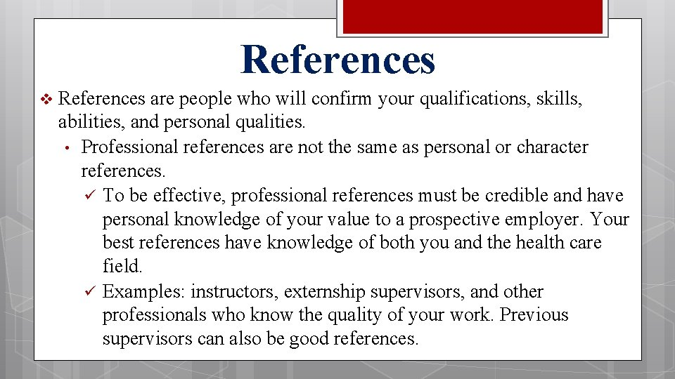 References v References are people who will confirm your qualifications, skills, abilities, and personal