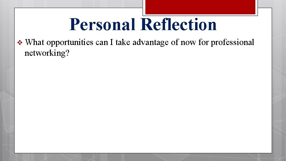Personal Reflection v What opportunities can I take advantage of now for professional networking?