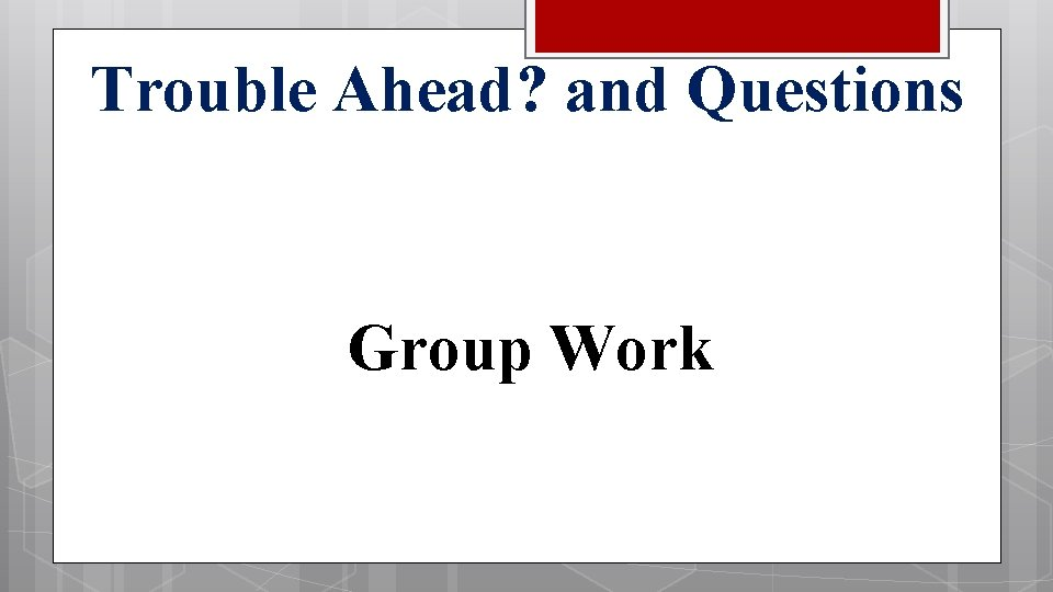 Trouble Ahead? and Questions Group Work