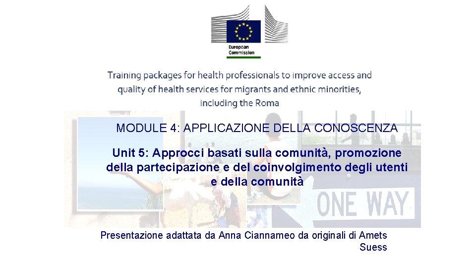 MODULE 4: APPLICAZIONE DELLA CONOSCENZA Unit 5: Approcci basati sulla comunità, promozione della partecipazione