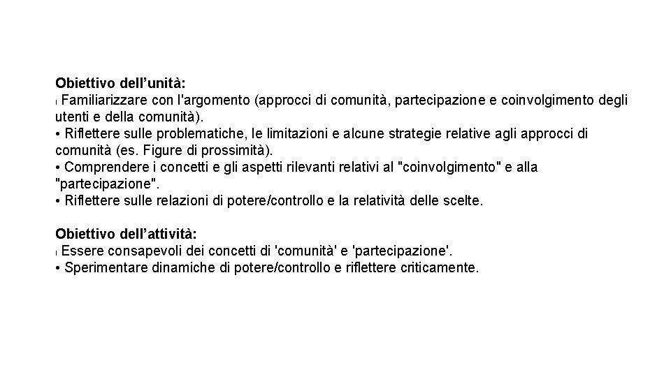 Obiettivo dell'unità: l Familiarizzare con l'argomento (approcci di comunità, partecipazione e coinvolgimento degli utenti