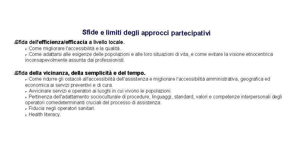 Sfide e limiti degli approcci partecipativi Sfida dell'efficienza/efficacia a livello locale. � - Come