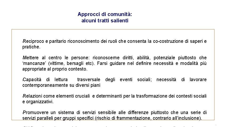 Approcci di comunità: alcuni tratti salienti Reciproco e paritario riconoscimento dei ruoli che consenta
