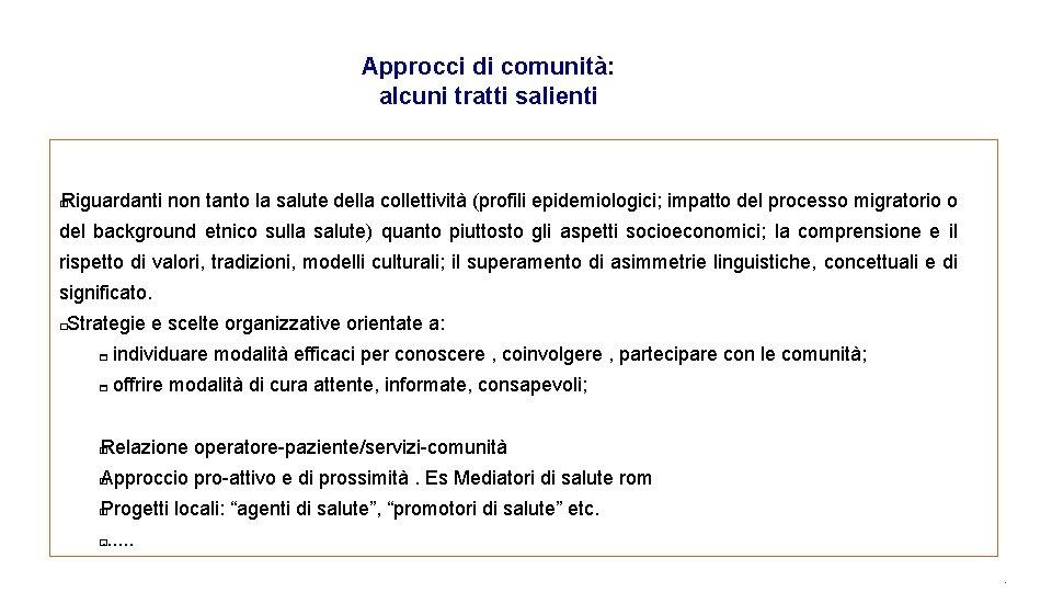 Approcci di comunità: alcuni tratti salienti Riguardanti non tanto la salute della collettività (profili