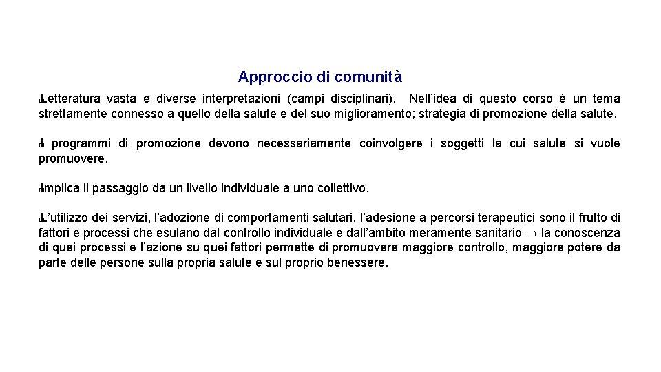 Approccio di comunità Letteratura vasta e diverse interpretazioni (campi disciplinari). Nell'idea di questo corso