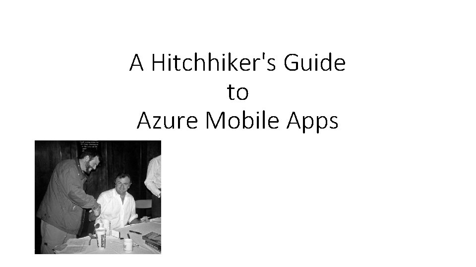 A Hitchhiker's Guide to Azure Mobile Apps