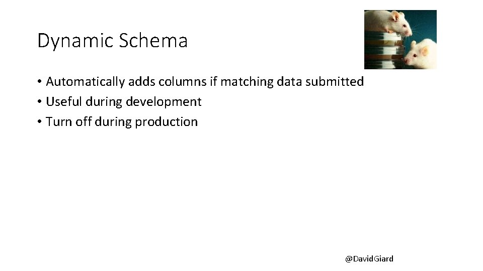 Dynamic Schema • Automatically adds columns if matching data submitted • Useful during development