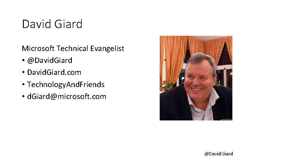 David Giard Microsoft Technical Evangelist • @David. Giard • David. Giard. com • Technology.