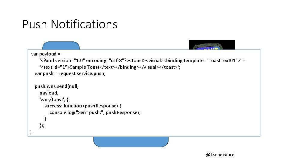 "Push Notifications var payload = '<? xml Azure version=""1. 0"" encoding=""utf-8""? ><toast><visual><binding template=""Toast. Text"