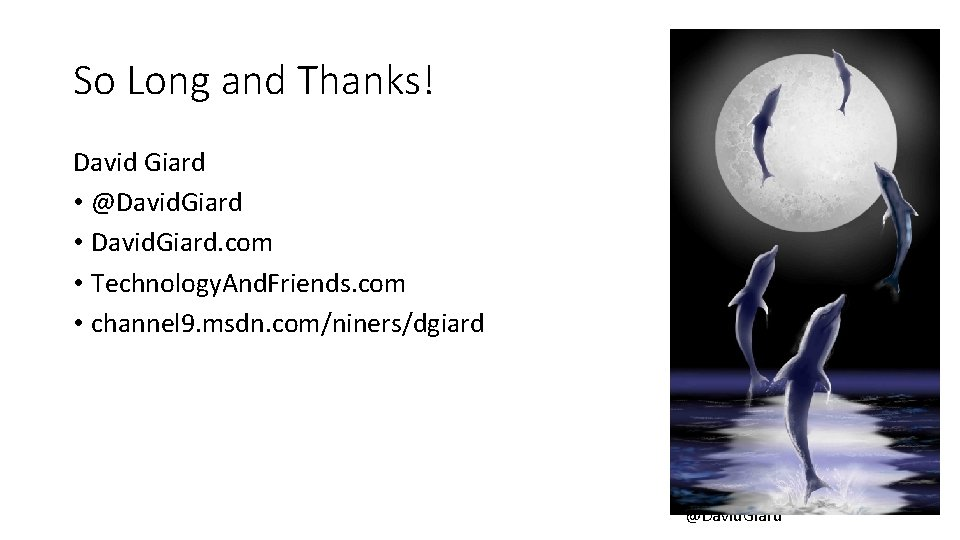 So Long and Thanks! David Giard • @David. Giard • David. Giard. com •