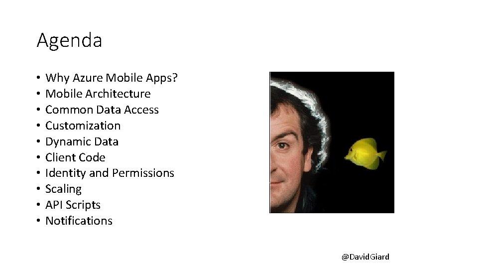 Agenda • • • Why Azure Mobile Apps? Mobile Architecture Common Data Access Customization